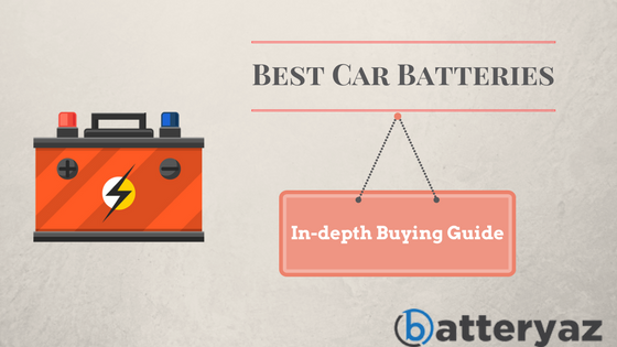 Best Car Batteries - The Only Buying Guide You'll Ever Need